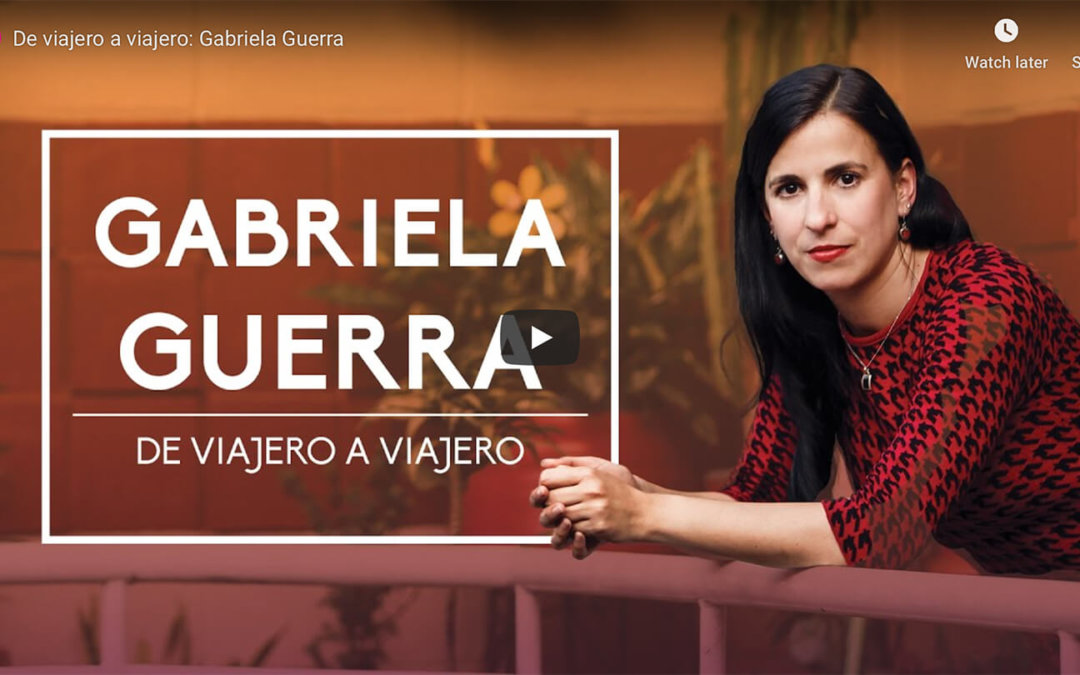 De viajero a viajero: Gabriela Guerra